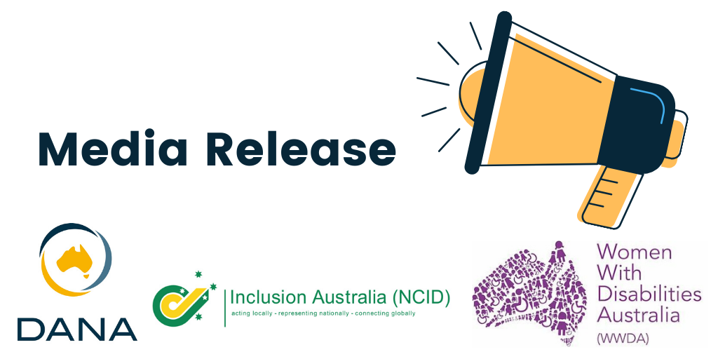 Media Release from DANA, Inclusion Australia and Women With Disabilities Australia